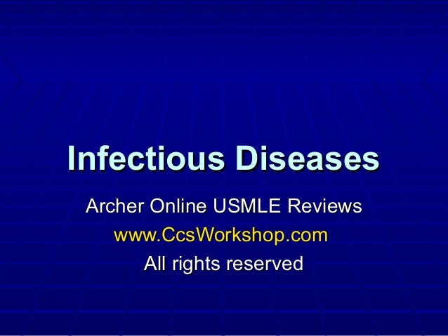 Infectious Diseases Archer Online USMLE Reviews www.CcsWorkshop.com All rights reserved