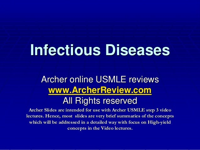 Infectious Diseases Archer online USMLE reviews www.ArcherReview.com All Rights reserved Archer Slides are intended for us...