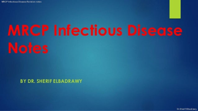 MRCP Infectious Disease Notes BY DR. SHERIF ELBADRAWY MRCP Infectious Disease Revision notes Dr.Sherif Elbadrawy