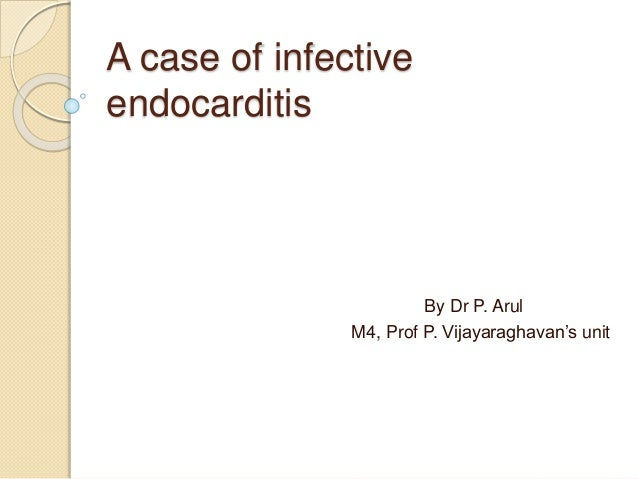 case study infective endocarditis A case study of endocarditis: piercing to the heart so i included infective endocarditis in my differential diagnoses case study, endocarditis, heart.