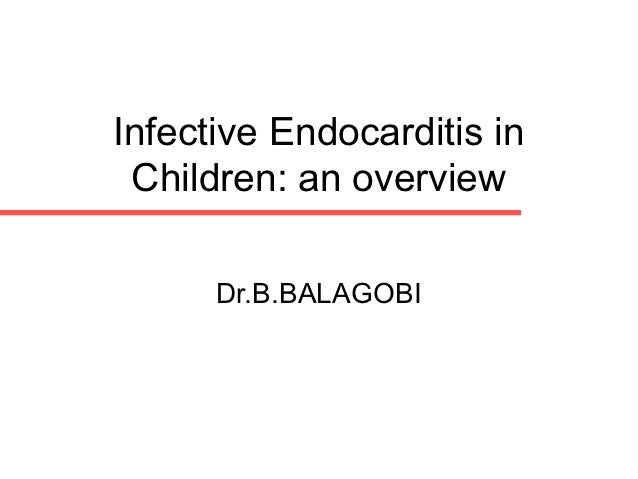 Infective Endocarditis in Children: an overview      Dr.B.BALAGOBI