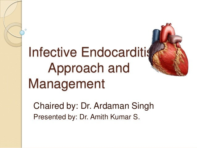 Infective Endocarditis :Approach andManagementChaired by: Dr. Ardaman SinghPresented by: Dr. Amith Kumar S.