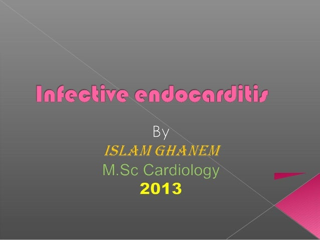  Infective Endocarditis (IE): an infection of the heart's endocardial surface