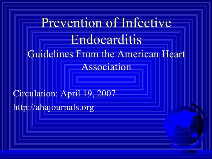Prevention of Infective Endocarditis Guidelines From the American Heart Association <ul><li>Circulation: April 19, 2007 </...