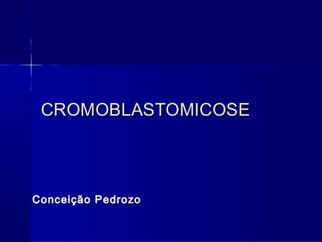 CROMOBLASTOMICOSECROMOBLASTOMICOSEConceição PedrozoConceição Pedrozo