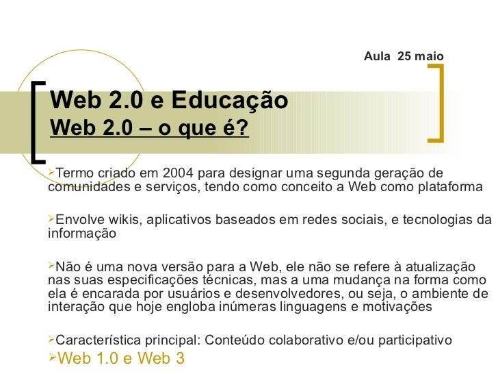 Web 2.0 e Educação Web 2.0 – o que é? <ul><li>Termo criado em 2004 para designar uma segunda geração de comunidades e serv...