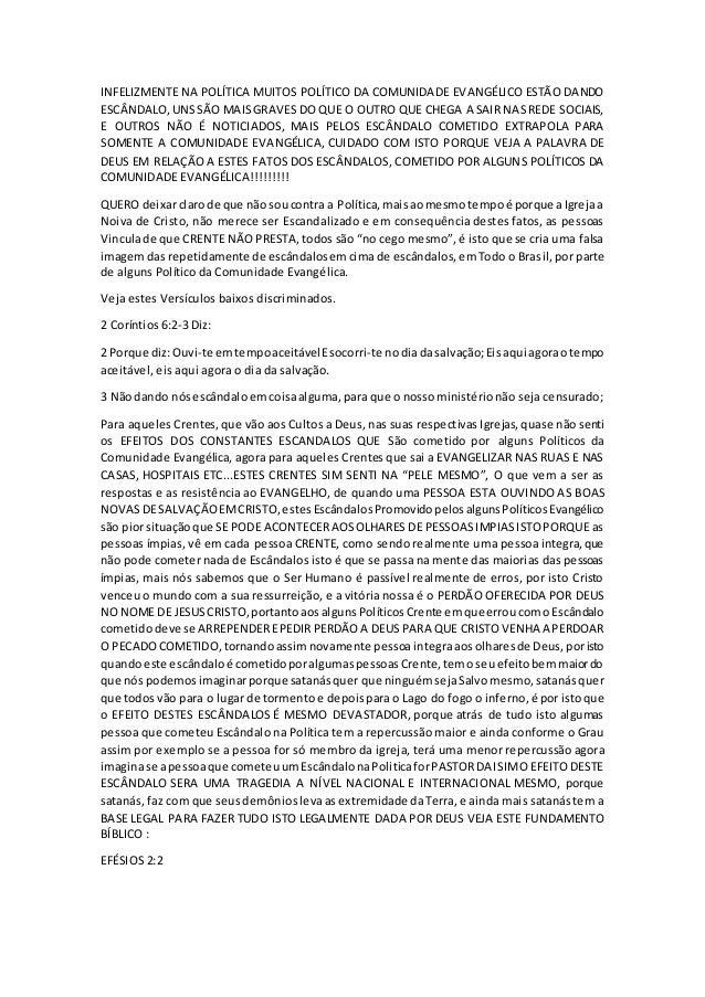 INFELIZMENTE NA POLÍTICA MUITOS POLÍTICO DA COMUNIDADE EVANGÉLICO ESTÃO DANDO ESCÂNDALO,UNSSÃO MAISGRAVES DO QUE O OUTRO Q...