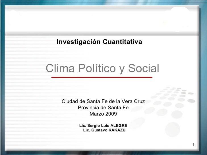 <ul><li>Investigación Cuantitativa </li></ul>Clima Político y Social Ciudad de Santa Fe de la Vera Cruz Provincia de Santa...