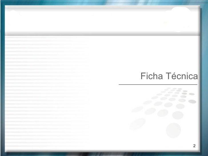 <ul><li>Ficha Técnica </li></ul>