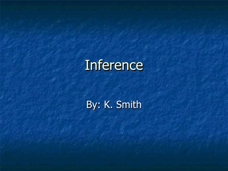 Inference By: K. Smith