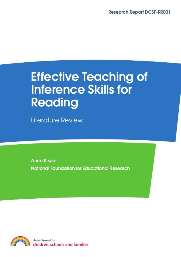 Research Report DCSF-RR031Effective Teaching ofInference Skills forReadingLiterature ReviewAnne KispalNational Foundation ...