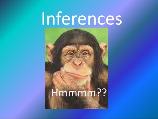 Inferences  Hmmmm??