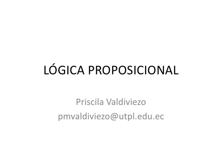 LÓGICA PROPOSICIONAL<br />Priscila Valdiviezo<br />pmvaldiviezo@utpl.edu.ec<br />