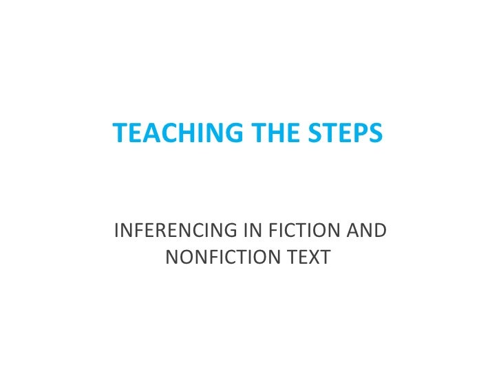 TEACHING THE STEPSINFERENCING IN FICTION AND     NONFICTION TEXT