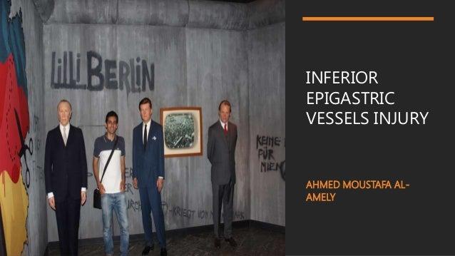 INFERIOR EPIGASTRIC VESSELS INJURY AHMED MOUSTAFA AL- AMELY