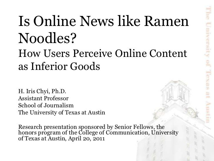 Is Online News like Ramen Noodles? How Users Perceive Online Content as Inferior Goods<br />H. Iris Chyi, Ph.D.<br />Assis...