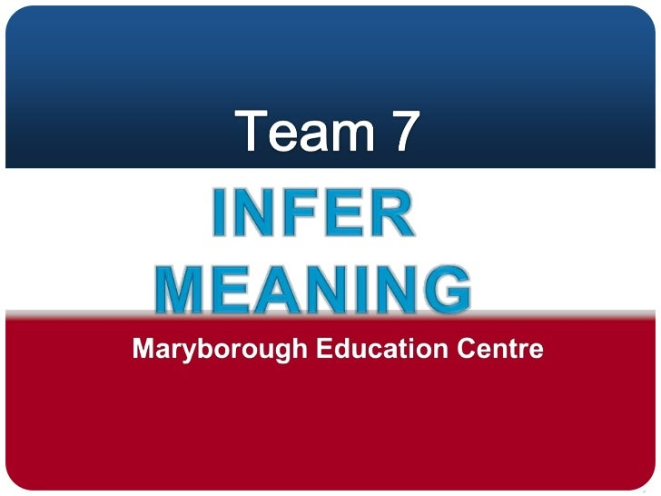 Infer Meaning in a Text<br />MEC team 7<br />