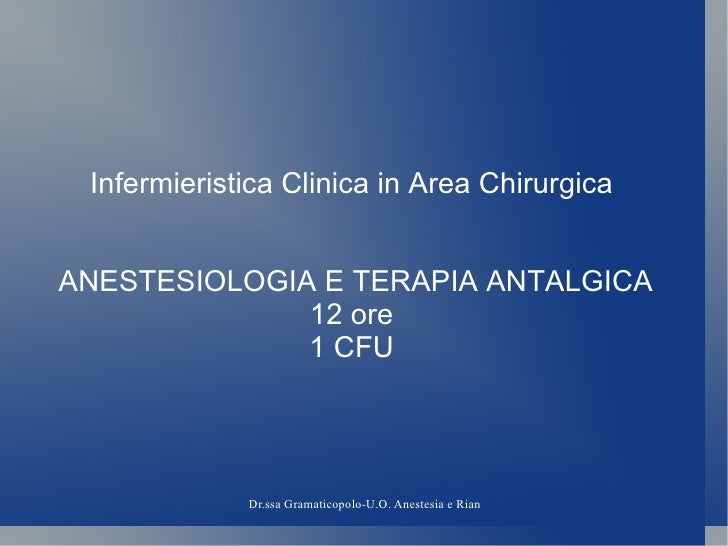 Infermieristica Clinica in Area ChirurgicaANESTESIOLOGIA E TERAPIA ANTALGICA              12 ore              1 CFU       ...