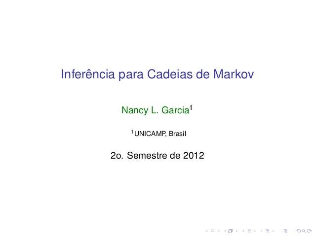 Inferência para Cadeias de Markov Nancy L. Garcia1 1UNICAMP, Brasil 2o. Semestre de 2012