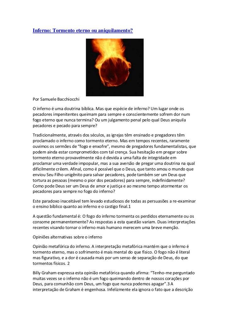 Inferno: Tormento eterno ou aniquilamento?Por Samuele BacchiocchiO inferno é uma doutrina bíblica. Mas que espécie de infe...