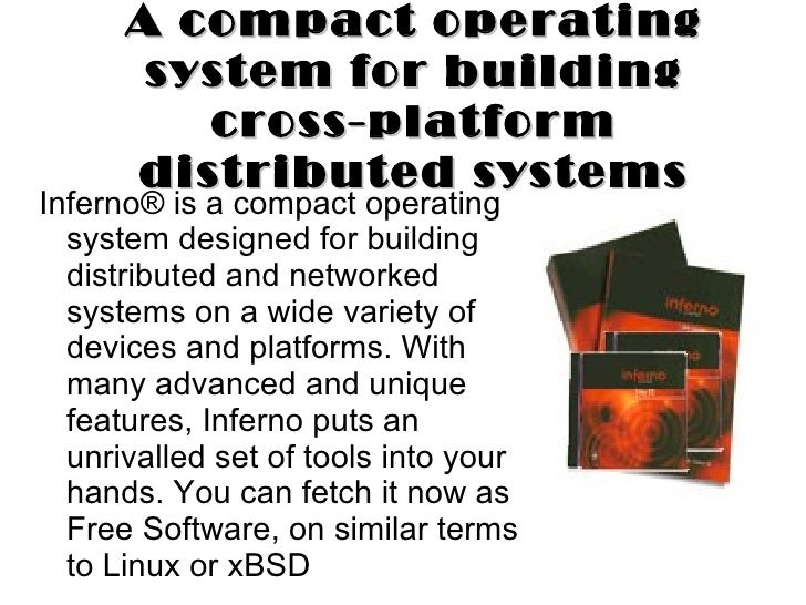 A compact operating       system for building         cross-platform      distributed systemsInferno® is a compact operati...