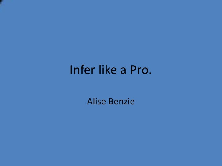 Infer like a Pro.   Alise Benzie
