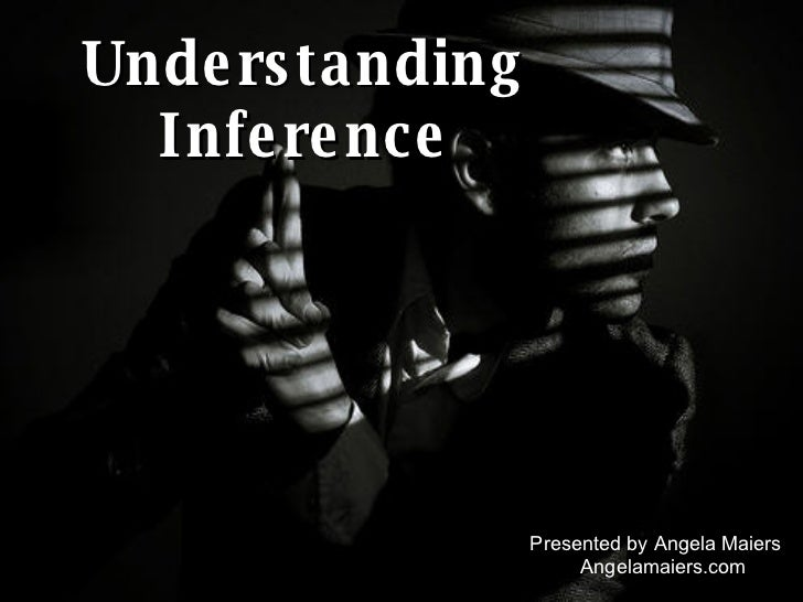 Understanding Inference Presented by Angela Maiers Angelamaiers.com