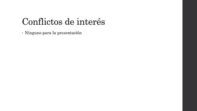 Conflictos de interés • Ninguno para la presentación