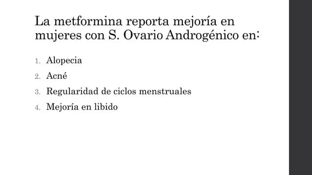 La metformina reporta mejoría en mujeres con S. Ovario Androgénico en: 1. Alopecia 2. Acné 3. Regularidad de ciclos menstr...