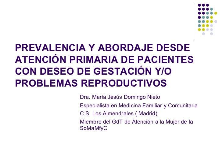 infertilidad PREVALENCIA Y ABORDAJE DESDE ATENCIÓN PRIMARIA DE PACIENTES CON DESEO DE GESTACIÓN Y/O PROBLEMAS REPRODUCTIVO...