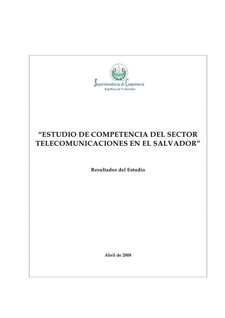 """""""ESTUDIO DE COMPETENCIA DEL SECTOR TELECOMUNICACIONES EN EL SALVADOR""""              Resultados del Estudio                 ..."""