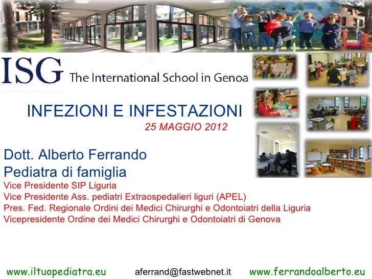 INFEZIONI E INFESTAZIONI                                  25 MAGGIO 2012Dott. Alberto FerrandoPediatra di famigliaVice Pre...