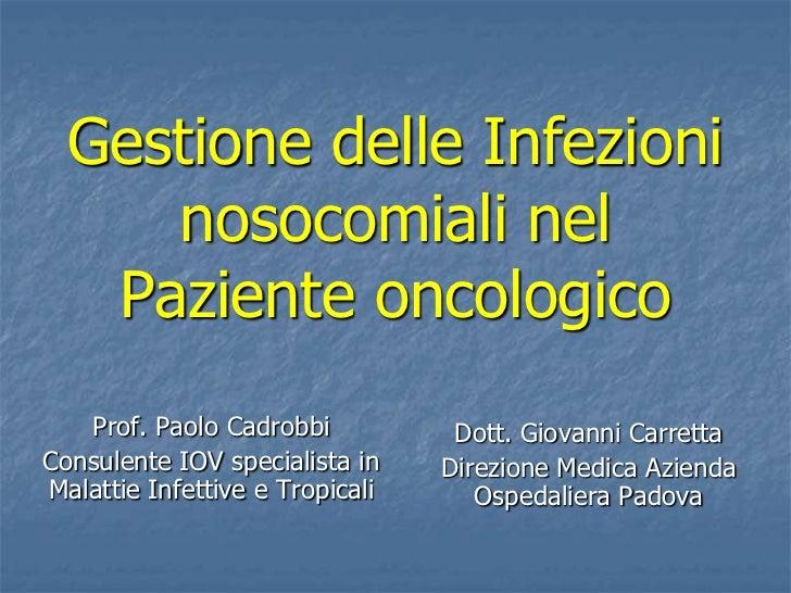 Gestione delle Infezioni     nosocomiali nel   Paziente oncologico   Prof. Paolo Cadrobbi           Dott. Giovanni Carrett...