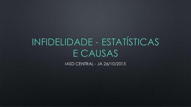 INFIDELIDADE - ESTATÍSTICAS E CAUSAS IASD CENTRAL - JA 26/10/2013