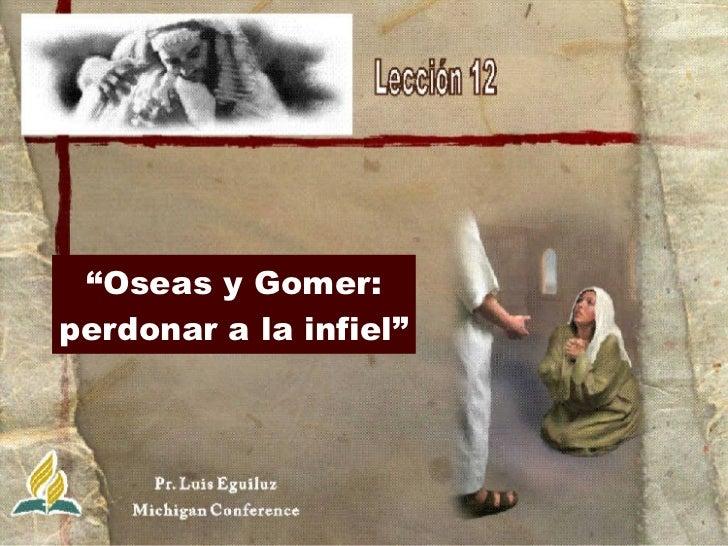 """"""" Oseas y Gomer: perdonar a la infiel"""""""