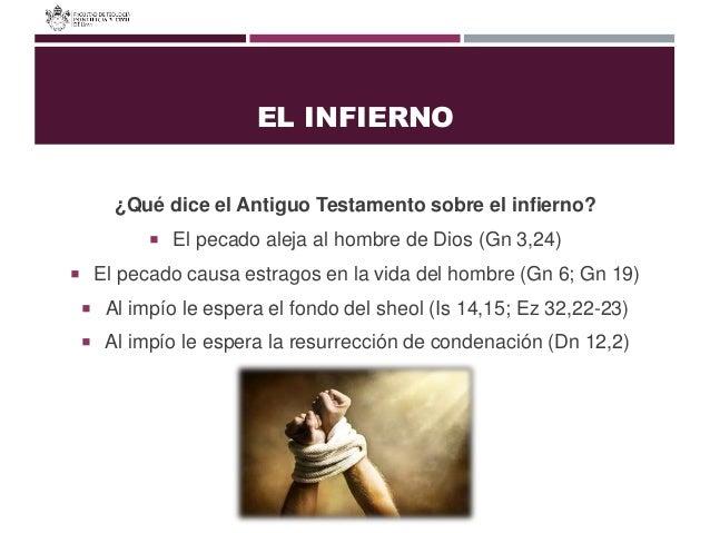 EL INFIERNO ¿Qué dice el Antiguo Testamento sobre el infierno?  El pecado aleja al hombre de Dios (Gn 3,24)  El pecado c...