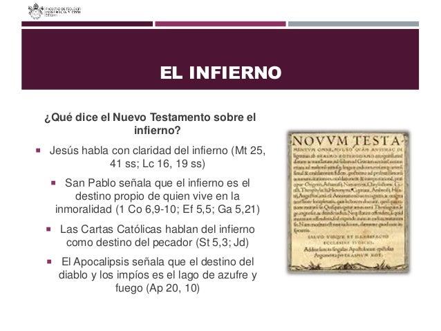 EL INFIERNO ¿Qué dice el Nuevo Testamento sobre el infierno?  Jesús habla con claridad del infierno (Mt 25, 41 ss; Lc 16,...