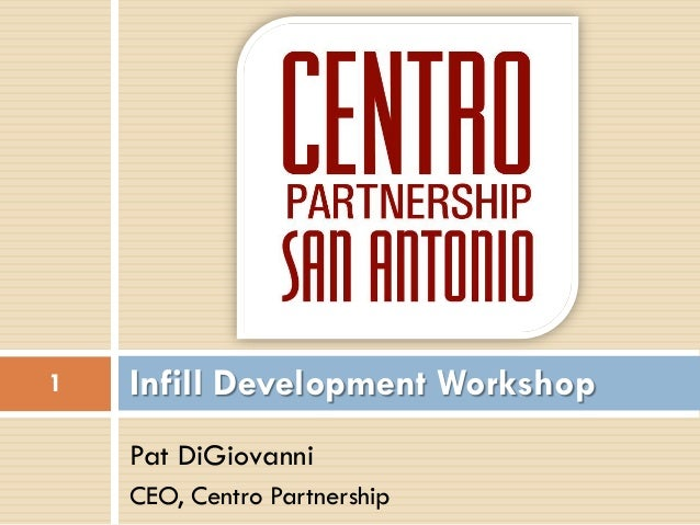 Pat DiGiovanniCEO, Centro PartnershipInfill Development Workshop1
