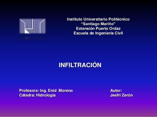 """Instituto Universitario Politécnico """"Santiago Mariño"""" Extensión Puerto Ordaz Escuela de Ingeniería Civil  INFILTRACIÓN  Pr..."""