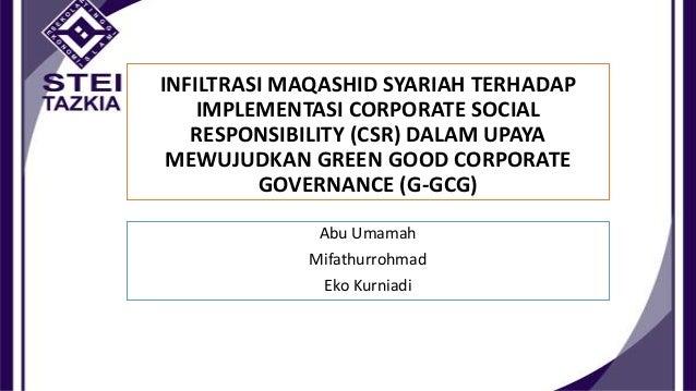 INFILTRASI MAQASHID SYARIAH TERHADAP IMPLEMENTASI CORPORATE SOCIAL RESPONSIBILITY (CSR) DALAM UPAYA MEWUJUDKAN GREEN GOOD ...