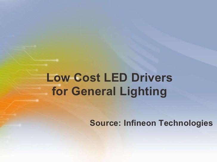 Low Cost LED Drivers for General Lighting <ul><li>Source: Infineon Technologies </li></ul>