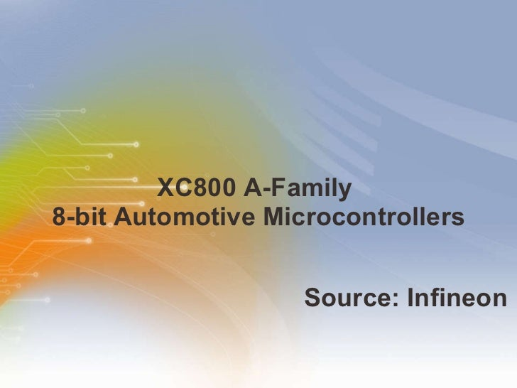 XC800 A-Family  8-bit Automotive Microcontrollers <ul><li>Source: Infineon </li></ul>
