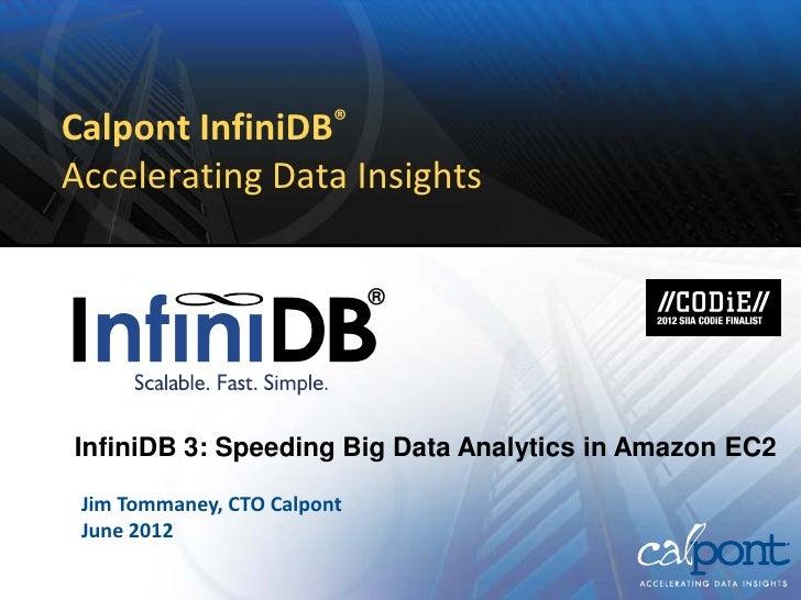 Calpont InfiniDB®Accelerating Data Insights                             ®InfiniDB 3: Speeding Big Data Analytics in Amazon...