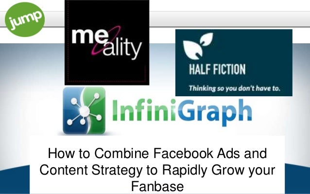 How to Combine Facebook Ads and    Content Strategy to Rapidly Grow your1                 Fanbase