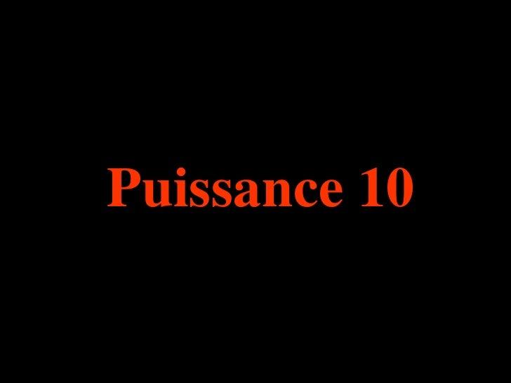 Puissance 10  .
