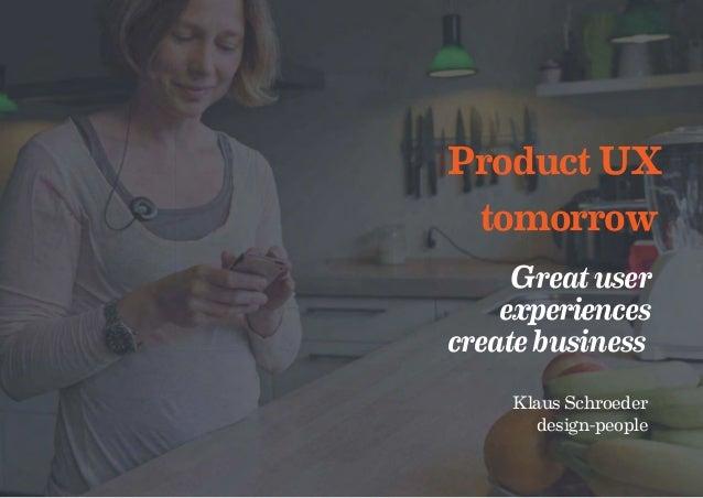 Product UX tomorrow Greatuser experiences createbusiness Klaus Schroeder design-people