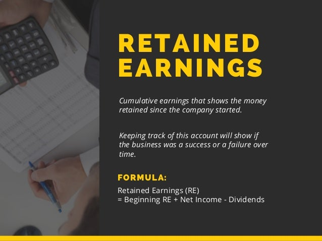 RETAINED EARNINGS Cumulative earnings that shows the money retained since the company started. Keeping track of this accou...