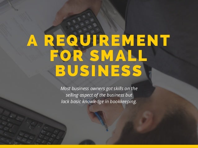 Most business owners got skills on the selling aspect of the business but lack basic knowledge in bookkeeping. A REQUIREME...