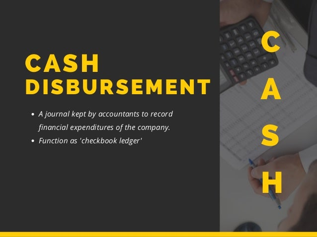 DISBURSEMENT A journal kept by accountants to record financial expenditures of the company. Function as 'checkbook ledger'...