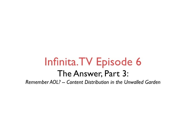 Infinita.TV Episode 6               The Answer, Part 3: Remember AOL? -- Content Distribution in the Unwalled Garden